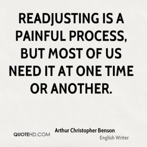 Readjusting is a painful process, but most of us need it at one time or another.