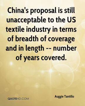 Auggie Tantillo - China's proposal is still unacceptable to the US textile industry in terms of breadth of coverage and in length -- number of years covered.