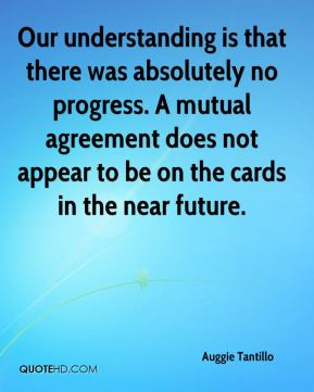 Our understanding is that there was absolutely no progress. A mutual agreement does not appear to be on the cards in the near future.