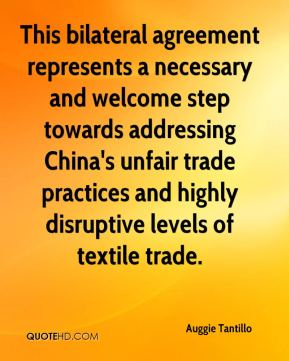 Auggie Tantillo - This bilateral agreement represents a necessary and welcome step towards addressing China's unfair trade practices and highly disruptive levels of textile trade.