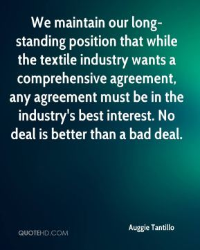 Auggie Tantillo - We maintain our long-standing position that while the textile industry wants a comprehensive agreement, any agreement must be in the industry's best interest. No deal is better than a bad deal.