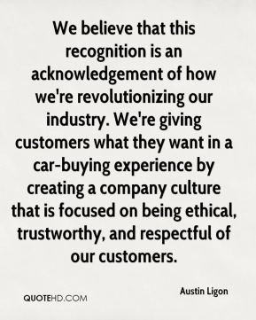 Austin Ligon - We believe that this recognition is an acknowledgement of how we're revolutionizing our industry. We're giving customers what they want in a car-buying experience by creating a company culture that is focused on being ethical, trustworthy, and respectful of our customers.