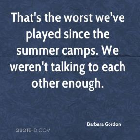 Barbara Gordon - That's the worst we've played since the summer camps. We weren't talking to each other enough.