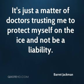Barret Jackman - It's just a matter of doctors trusting me to protect myself on the ice and not be a liability.