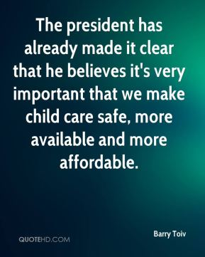 Barry Toiv - The president has already made it clear that he believes it's very important that we make child care safe, more available and more affordable.