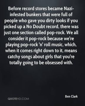 Ben Clark - Before record stores became Nazi-infested bunkers that were full of people who gave you dirty looks if you picked up a No Doubt record, there was just one section called pop-rock. We all consider it pop-rock because we're playing pop-rock 'n' roll music, which, when it comes right down to it, means catchy songs about girls that you're totally going to be obsessed with.