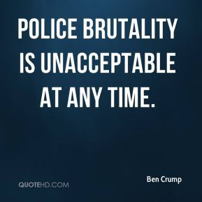 Police brutality is unacceptable at any time.