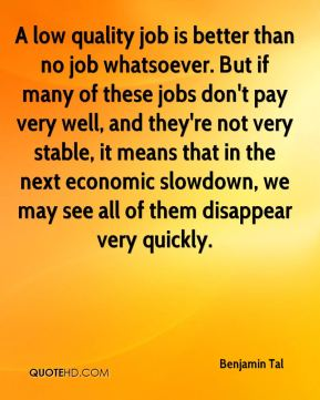 Benjamin Tal - A low quality job is better than no job whatsoever. But if many of these jobs don't pay very well, and they're not very stable, it means that in the next economic slowdown, we may see all of them disappear very quickly.