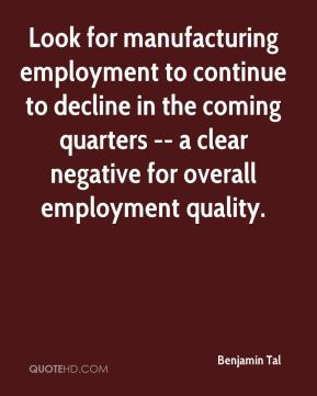 Benjamin Tal - Look for manufacturing employment to continue to decline in the coming quarters -- a clear negative for overall employment quality.