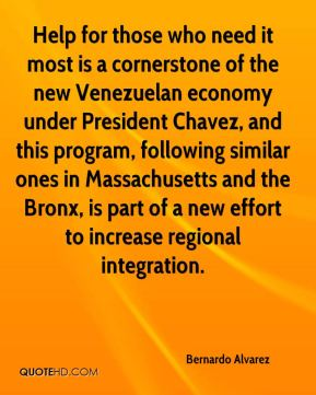Bernardo Alvarez - Help for those who need it most is a cornerstone of the new Venezuelan economy under President Chavez, and this program, following similar ones in Massachusetts and the Bronx, is part of a new effort to increase regional integration.