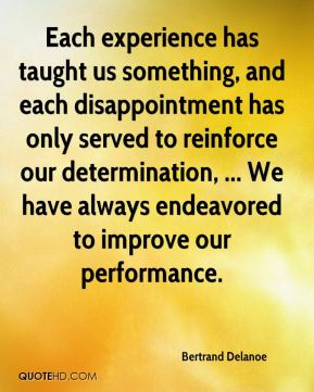 Bertrand Delanoe - Each experience has taught us something, and each disappointment has only served to reinforce our determination, ... We have always endeavored to improve our performance.