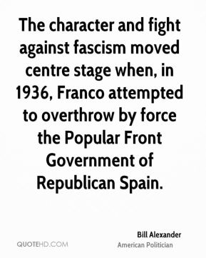 Bill Alexander - The character and fight against fascism moved centre stage when, in 1936, Franco attempted to overthrow by force the Popular Front Government of Republican Spain.