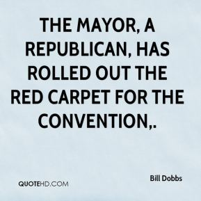 Bill Dobbs - The mayor, a Republican, has rolled out the red carpet for the convention.