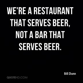 We're a restaurant that serves beer, not a bar that serves beer.