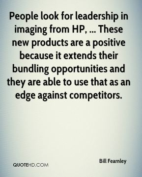 Bill Fearnley - People look for leadership in imaging from HP, ... These new products are a positive because it extends their bundling opportunities and they are able to use that as an edge against competitors.