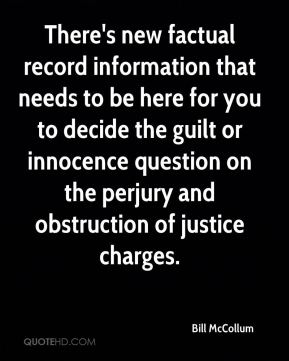 Bill McCollum - There's new factual record information that needs to be here for you to decide the guilt or innocence question on the perjury and obstruction of justice charges.
