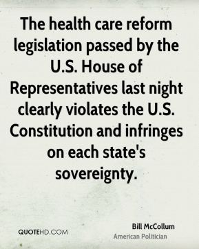 Bill McCollum - The health care reform legislation passed by the U.S. House of Representatives last night clearly violates the U.S. Constitution and infringes on each state's sovereignty.