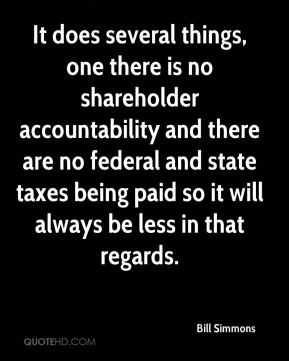 Bill Simmons - It does several things, one there is no shareholder accountability and there are no federal and state taxes being paid so it will always be less in that regards.