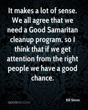 Bill Simon - It makes a lot of sense. We all agree that we need a Good Samaritan cleanup program, so I think that if we get attention from the right people we have a good chance.