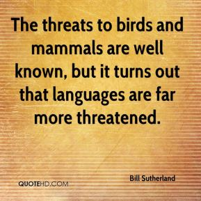 Bill Sutherland - The threats to birds and mammals are well known, but it turns out that languages are far more threatened.