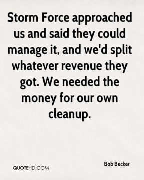 Bob Becker - Storm Force approached us and said they could manage it, and we'd split whatever revenue they got. We needed the money for our own cleanup.