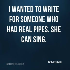 I wanted to write for someone who had real pipes. She can sing.