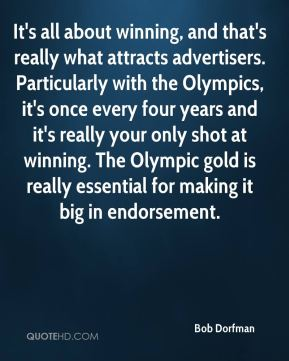 It's all about winning, and that's really what attracts advertisers. Particularly with the Olympics, it's once every four years and it's really your only shot at winning. The Olympic gold is really essential for making it big in endorsement.