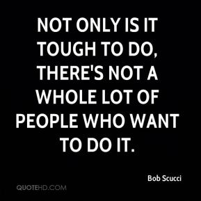 Not only is it tough to do, there's not a whole lot of people who want to do it.