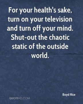 Boyd Rice - For your health's sake, turn on your television and turn off your mind. Shut-out the chaotic static of the outside world.