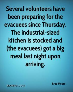 Brad Moore - Several volunteers have been preparing for the evacuees since Thursday. The industrial-sized kitchen is stocked and (the evacuees) got a big meal last night upon arriving.