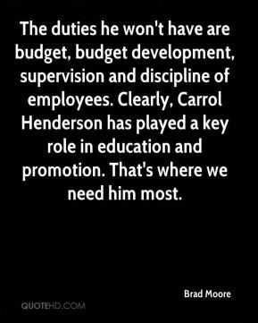 The duties he won't have are budget, budget development, supervision and discipline of employees. Clearly, Carrol Henderson has played a key role in education and promotion. That's where we need him most.