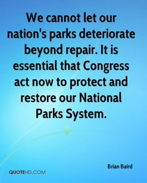 Brian Baird - We cannot let our nation's parks deteriorate beyond repair. It is essential that Congress act now to protect and restore our National Parks System.