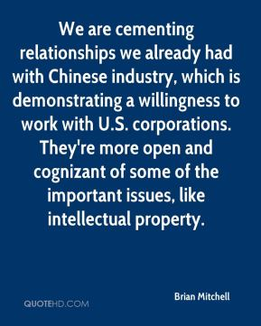 Brian Mitchell - We are cementing relationships we already had with Chinese industry, which is demonstrating a willingness to work with U.S. corporations. They're more open and cognizant of some of the important issues, like intellectual property.