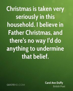 Christmas is taken very seriously in this household. I believe in Father Christmas, and there's no way I'd do anything to undermine that belief.