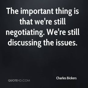 The important thing is that we're still negotiating. We're still discussing the issues.