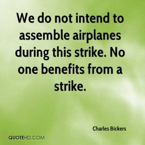 We do not intend to assemble airplanes during this strike. No one benefits from a strike.