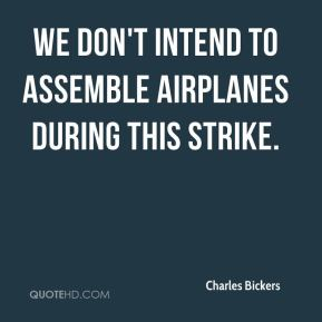 We don't intend to assemble airplanes during this strike.