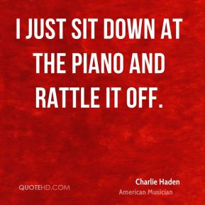 Charlie Haden - I just sit down at the piano and rattle it off.