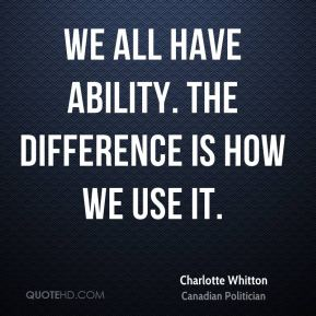 Charlotte Whitton - We all have ability. The difference is how we use it.
