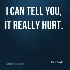 I can tell you, it really hurt.