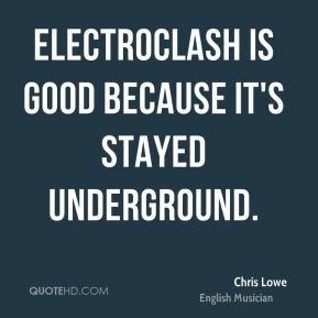 Electroclash is good because it's stayed underground.