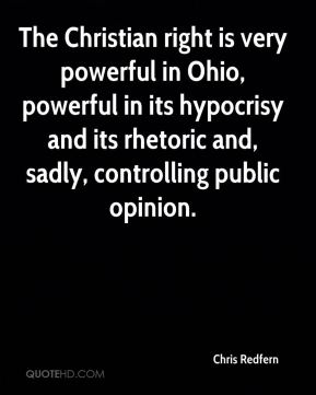 Chris Redfern - The Christian right is very powerful in Ohio, powerful in its hypocrisy and its rhetoric and, sadly, controlling public opinion.