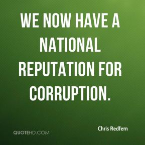 Chris Redfern - We now have a national reputation for corruption.
