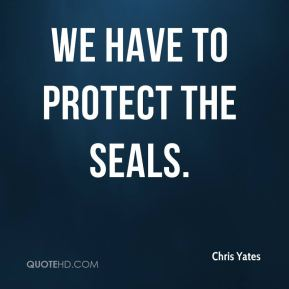 Chris Yates - We have to protect the seals.