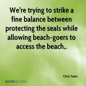 Chris Yates - We're trying to strike a fine balance between protecting the seals while allowing beach-goers to access the beach.