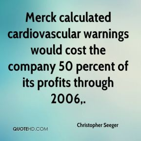 Christopher Seeger - Merck calculated cardiovascular warnings would cost the company 50 percent of its profits through 2006.