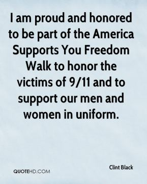 Clint Black - I am proud and honored to be part of the America Supports You Freedom Walk to honor the victims of 9/11 and to support our men and women in uniform.