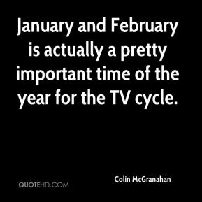 Colin McGranahan - January and February is actually a pretty important time of the year for the TV cycle.