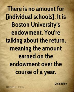 Colin Riley - There is no amount for [individual schools]. It is Boston University's endowment. You're talking about the return, meaning the amount earned on the endowment over the course of a year.