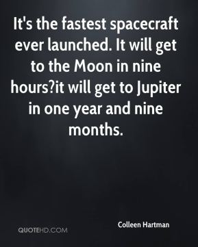 It's the fastest spacecraft ever launched. It will get to the Moon in nine hours?it will get to Jupiter in one year and nine months.